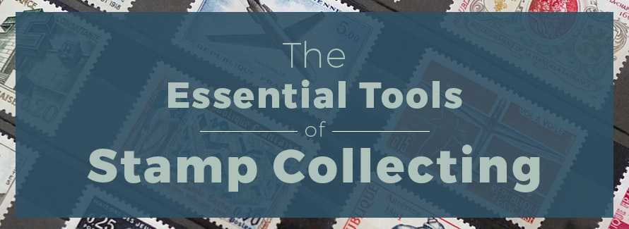 The Essential Tools of Stamp Collecting